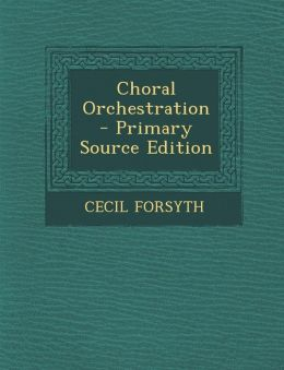 Choral Orchestration - Primary Source Edition
