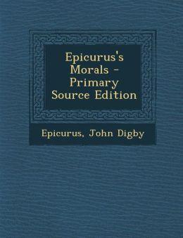 Epicurus's Morals - Primary Source Edition
