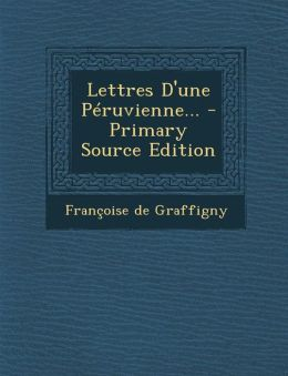 Lettres D'Une Peruvienne... - Primary Source Edition