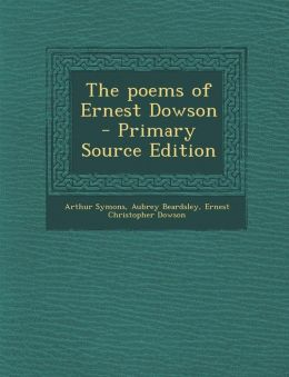 The poems of Ernest Dowson - Primary Source Edition