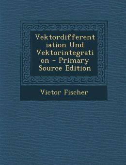 Vektordifferentiation Und Vektorintegration - Primary Source Edition