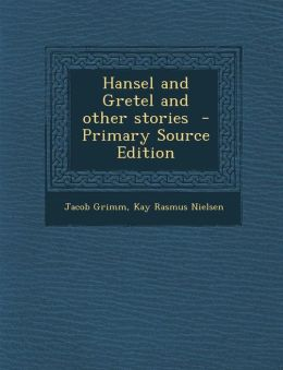 Hansel and Gretel and Other Stories - Primary Source Edition