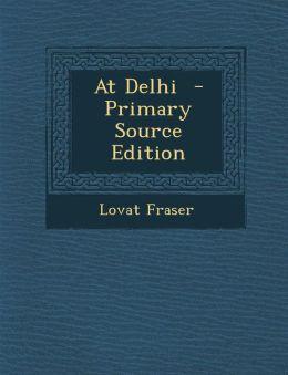 At Delhi - Primary Source Edition