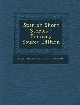 Spanish Short Stories - Primary Source Edition