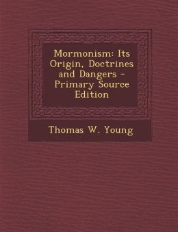 Mormonism: Its Origin, Doctrines and Dangers - Primary Source Edition