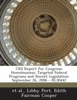 CRS Report for Congress: Homelessness: Targeted Federal Programs and Recent Legislation: September 26, 2006 - RL30442