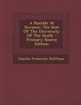 A Ramble At Sewanee: The Seat Of The University Of The South - Primary Source Edition
