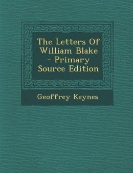 The Letters Of William Blake - Primary Source Edition