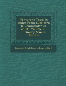 Forty-one Years In India: From Subaltern To Commander-in-chief, Volume 2 - Primary Source Edition