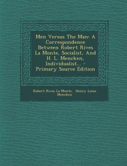 Men Versus The Man: A Correspondence Between Robert Rives La Monte, Socialist, And H. L. Mencken, Individualist... - Primary Source Edition