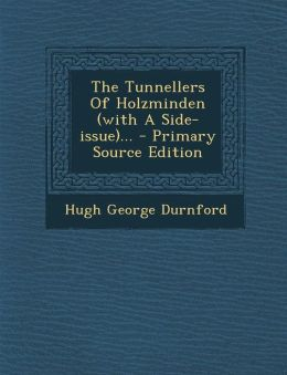 The Tunnellers Of Holzminden (with A Side-issue)... - Primary Source Edition