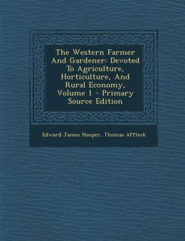 The Western Farmer And Gardener: Devoted To Agriculture, Horticulture, And Rural Economy, Volume 1 - Primary Source Edition