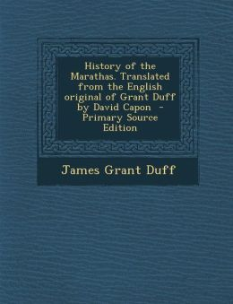 History of the Marathas. Translated from the English original of Grant Duff by David Capon - Primary Source Edition