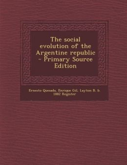 The social evolution of the Argentine republic - Primary Source Edition