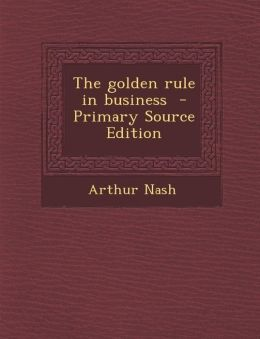 The golden rule in business - Primary Source Edition