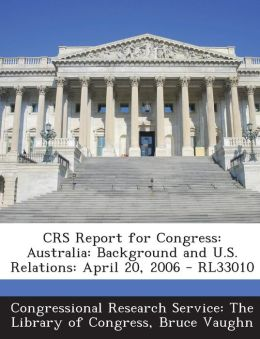 Crs Report for Congress: Australia: Background and U.S. Relations: April 20, 2006 - Rl33010