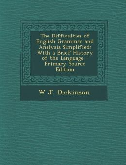 The Difficulties of English Grammar and Analysis Simplified: With a Brief History of the Language - Primary Source Edition
