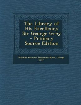 The Library of His Excellency Sir George Grey - Primary Source Edition