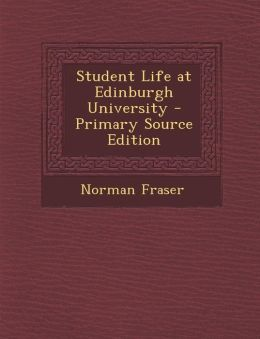 Student Life at Edinburgh University - Primary Source Edition