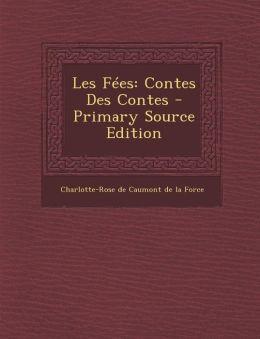 Les Fees: Contes Des Contes - Primary Source Edition