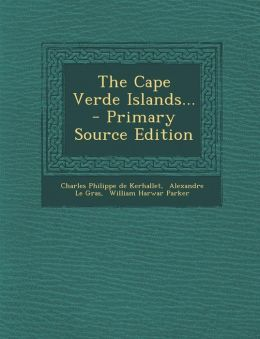 The Cape Verde Islands... - Primary Source Edition