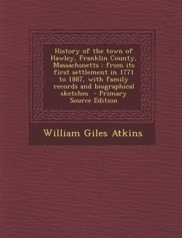 History of the Town of Hawley, Franklin County, Massachusetts: From Its First Settlement in 1771 to 1887, with Family Records and Biographical Sketche