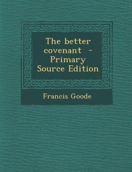 The Better Covenant - Primary Source Edition