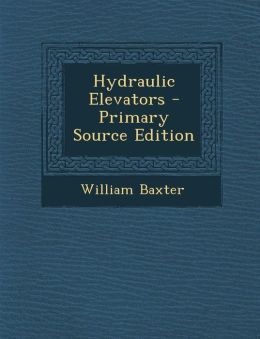 Hydraulic Elevators - Primary Source Edition