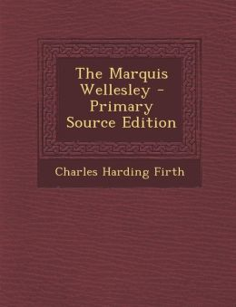 The Marquis Wellesley - Primary Source Edition