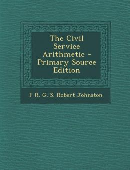 The Civil Service Arithmetic - Primary Source Edition
