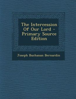 The Intercession of Our Lord - Primary Source Edition
