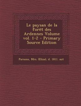 Le Paysan de La Foret Des Ardennes Volume Vol. 1-2 - Primary Source Edition