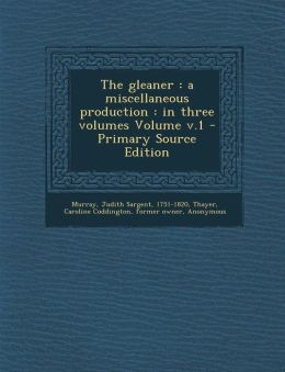 The Gleaner: A Miscellaneous Production: In Three Volumes Volume V.1 - Primary Source Edition