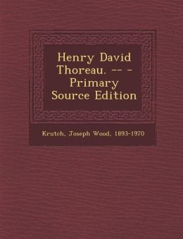 Henry David Thoreau. -- - Primary Source Edition