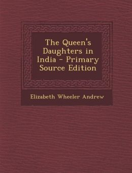 The Queen's Daughters in India - Primary Source Edition