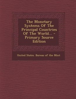 The Monetary Systems of the Principal Countries of the World... - Primary Source Edition