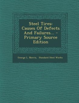Steel Tires: Causes Of Defects And Failures... - Primary Source Edition