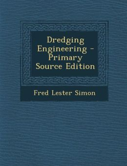 Dredging Engineering - Primary Source Edition