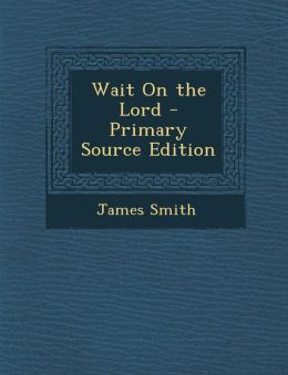 Wait on the Lord - Primary Source Edition