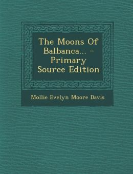 The Moons of Balbanca... - Primary Source Edition