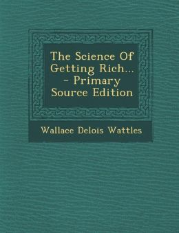 The Science Of Getting Rich... - Primary Source Edition