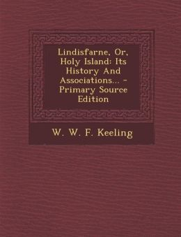 Lindisfarne, Or, Holy Island: Its History And Associations... - Primary Source Edition