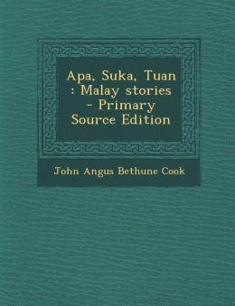 Apa, Suka, Tuan: Malay stories - Primary Source Edition