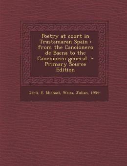 Poetry at court in Trastamaran Spain: from the Cancionero de Baena to the Cancionero general - Primary Source Edition