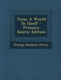 Texas A World In Itself - Primary Source Edition
