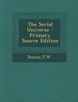 The Serial Universe - Primary Source Edition