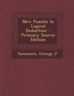 New Puzzles In Logical Deduction - Primary Source Edition