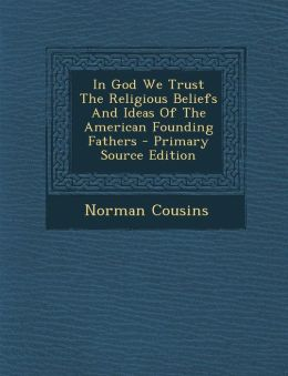 In God We Trust The Religious Beliefs And Ideas Of The American Founding Fathers - Primary Source Edition