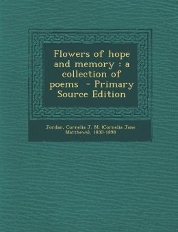 Flowers of hope and memory: a collection of poems - Primary Source Edition