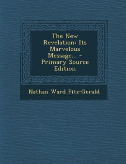 The New Revelation: Its Marvelous Message... - Primary Source Edition